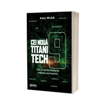 Cei noua titani tech. Cum va schimba inteligenta artificiala cursul omenirii, Amy Webb, Globo