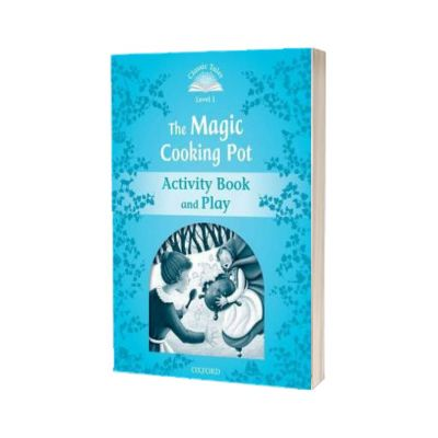 Classic Tales Second Edition. Level 1. The Magic Cooking Pot Activity Book and Play, Sue Arengo, Oxford University Press