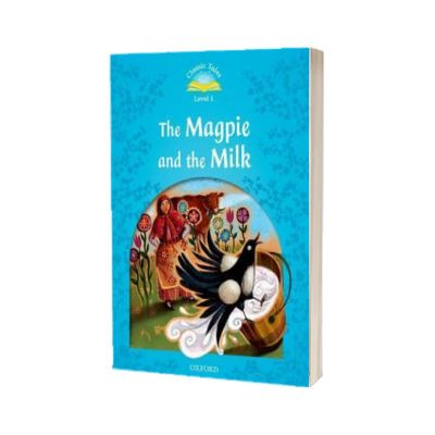 Classic Tales Second Edition. Level 1. The Magpie and the Milk, Oxford University Press