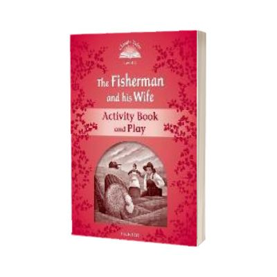 Classic Tales Second Edition. Level 2. The Fisherman and His Wife Activity Book and Play, Sue Arengo, Oxford University Press