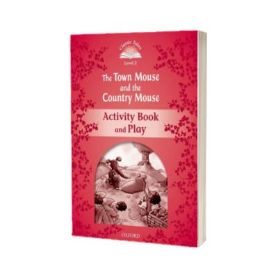 Classic Tales Second Edition Level 2. The Town Mouse and the Country Mouse Activity Book and Play