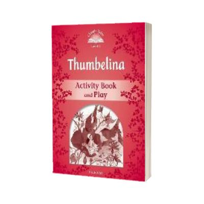 Classic Tales Second Edition Level 2. Thumbelina Activity Book and Play, Sue Arengo, Oxford University Press