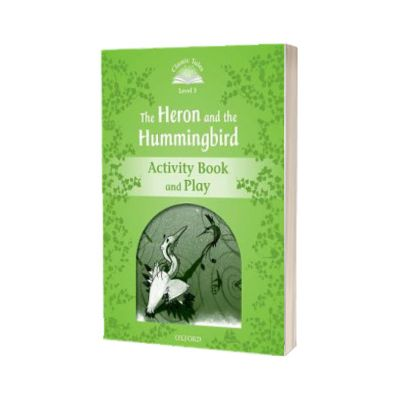 Classic Tales Second Edition. Level 3. Heron and Hummingbird Activity Book and Play, Victoria Tebbs, OXFORD UNIVERSITY PRESS