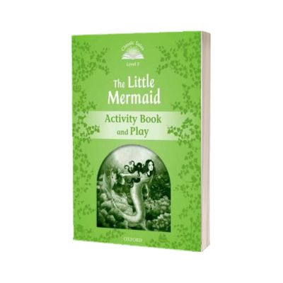 Classic Tales Second Edition. Level 3. The Little Mermaid Activity Book and Play, Sue Arengo, Oxford University Press
