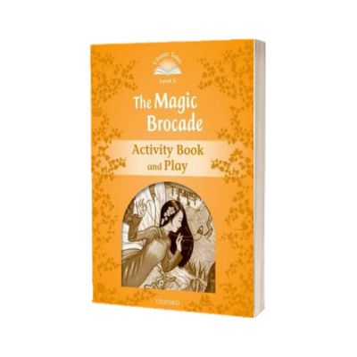 Classic Tales Second Edition. Level 5. The Magic Brocade Activity Book and Play, Sue Arengo, Oxford University Press