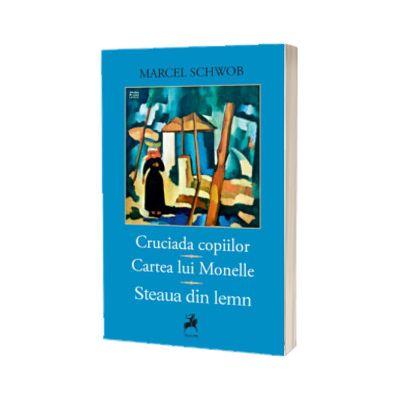 Cruciada Copiilor. Cartea Lui Monelle. Steaua Din Lemn