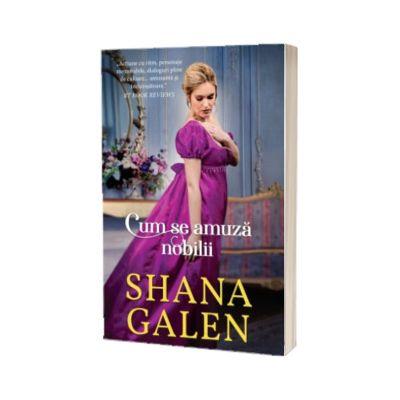 Cum se amuza nobilii, Shana Galen, Alma