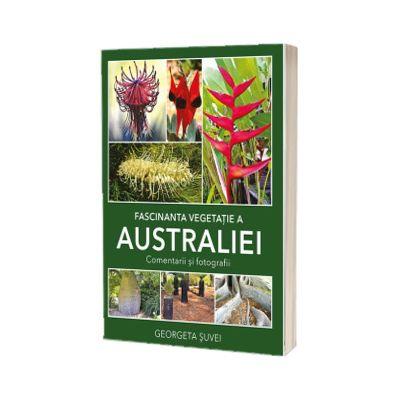 Fascinanta vegetatie a Australiei. Comentarii si fotografii, Georgeta Suvei, Smart Publishing