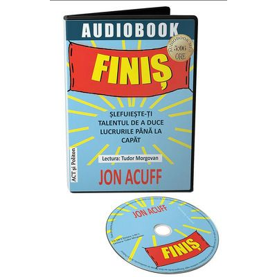 Finis. Slefuieste-ti talentul de a duce lucrurile pana la capat - CD, Jon Acuff, Act si Politon