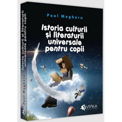 Istoria culturii si literaturii universale pentru copii, Paul Magheru, Evrika Publishing