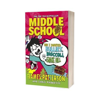Middle School. How I Survived Bullies, Broccoli, and Snake Hill. (Middle School 4), James Patterson, PENGUIN BOOKS LTD