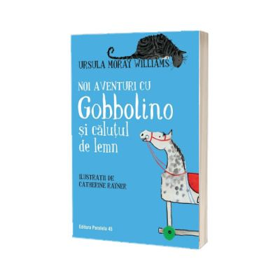 Noi aventuri cu Gobbolino si calutul de lemn, Williams Ursula Moray, Paralela 45