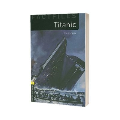 Oxford Bookworms Library Factfiles Level 1. Titanic, Tim Vicary, Oxford University Press
