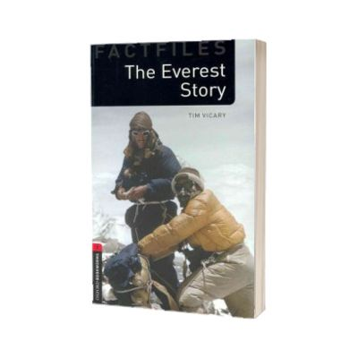 Oxford Bookworms Library Factfiles. Level 3. The Everest Story, Tim Vicary, Oxford University Press