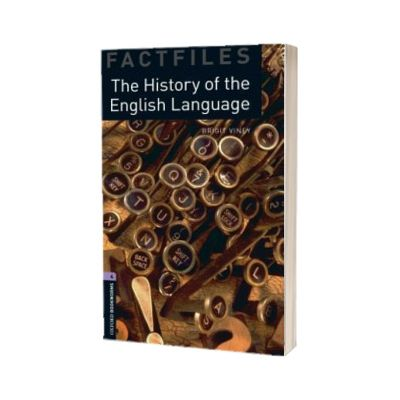 Oxford Bookworms Library Factfiles. Level 4. The History of the English Language, Brigit Viney, OXFORD UNIVERSITY PRESS