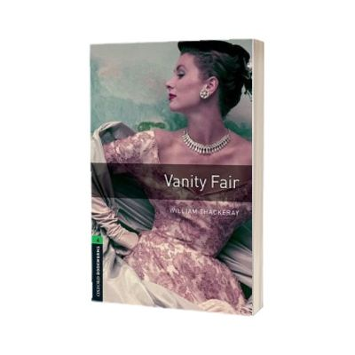 Oxford Bookworms Library Level 6. Vanity Fair, William Makepiece Thackeray, Oxford University Press