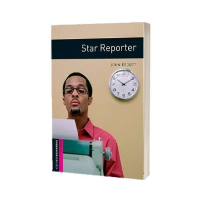 Oxford Bookworms Library. Starter Level. Star Reporter