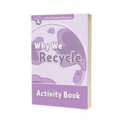 Oxford Read and Discover Level 4. Why We Recycle Activity Book, Fiona Undrill, Oxford University Press