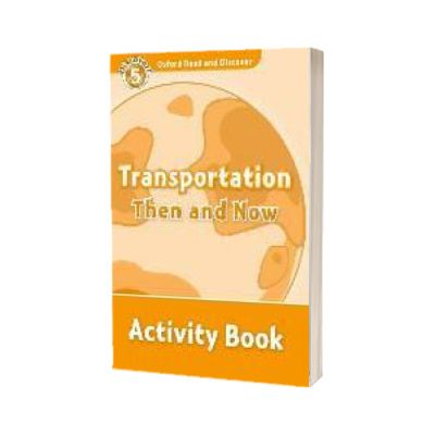 Oxford Read and Discover Level 5. Transportation Then and Now Activity Book, James Styring, Oxford University Press