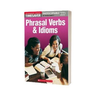 Phrasal Verbs and Idioms (Pre-Intermediate - Advanced), Peter Dainty, SCHOLASTIC