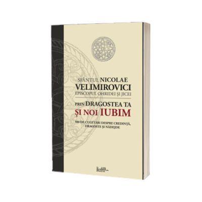 Prin dragostea ta si noi iubim. 500 de cugetari despre credinta, dragoste si nadejde, sf. Nicolae Velimirovici, Predania