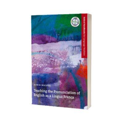 Teaching the Pronunciation of English as a Lingua Franca. A user-friendly handbook which explores the benefits of an English as a Lingua Franca approach to pronunciation, Robin Walker, Oxford University Press