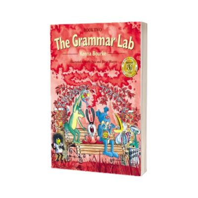 The Grammar Lab. Book Two. Grammar for 9 to 12 year olds with loveable characters, cartoons, and humorous illustrations