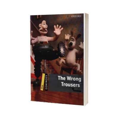 The Wrong Trousers. Dominoes One. 2 ED., Oxford University Press