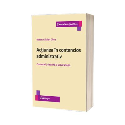 Actiunea in contencios administrativ, Robert Cristian Dima, Hamangiu