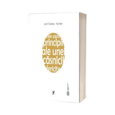 Cele sapte principii ale unei casnicii fericite - Editia a doua, John M. Gottman si Nan Silver, Ascr