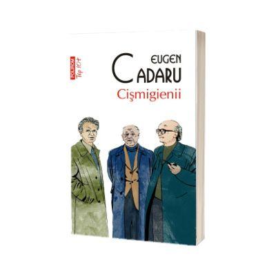 Cismigienii - Editie de buzunar, Eugen Cadaru, Polirom