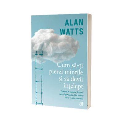Cum sa-ti pierzi mintile si sa devii intelept, Alan Watts, Curtea Veche