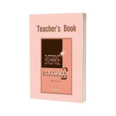 Curs de gramatica limba engleza Enterprise Grammar 2. Manualul profesorului, Jenny Dooley, Express Publishing