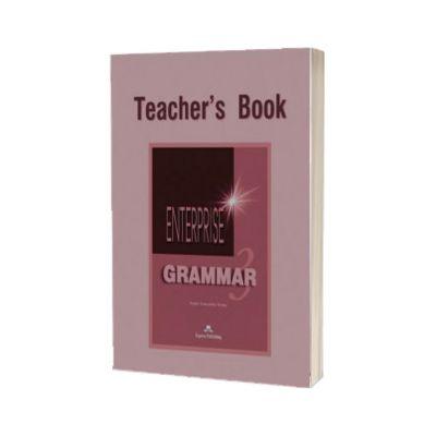 Enterprise Grammar 3, Teachers Book. Curs de limba engleza clasa a VII-a, Jenny Dooley, Express Publishing