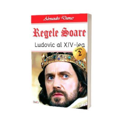 Regele Soare. Ludovic al XIV-lea. Volumul al II-lea, Alexandre Dumas, DEXON