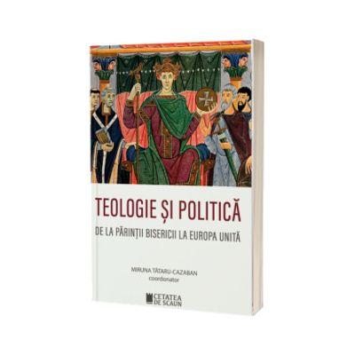 Teologie si politica. De la parintii bisericii la Europa unita, Miruna Tataru Cazaban