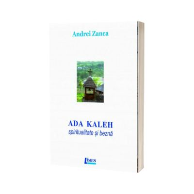 Ada Kaleh. Spiritualitate si bezna, Andrei Zanca, LIMES