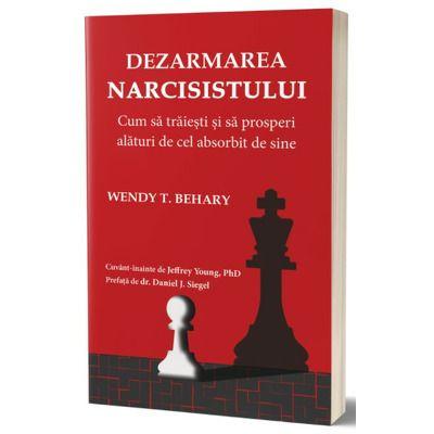 Dezarmarea Narcisistului, Wendy Behary, Psihobooks