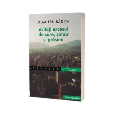 Evitati excesul de sare, zahar si grasimi, Dumitru Badita, PARALELA 45