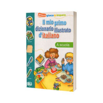 Il mio primo dizionario illustrato d italiano. La scuola, ELI
