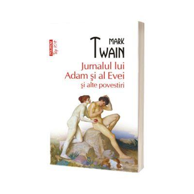 Jurnalul lui Adam si al Evei si alte povestiri (editie de buzunar), Mark Twain, POLIROM