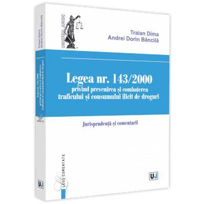 Legea nr. 143/2000 privind prevenirea si combaterea traficului si consumului ilicit de droguri. Jurisprundenta si comentarii, Maxim Dobrinoiu Traian Dima, UNIVERSUL JURIDIC