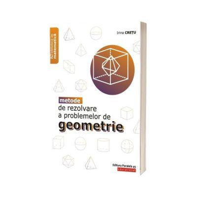 Metode de rezolvare a problemelor de geometrie. Editia a II-a, Irina Cretu, PARALELA 45