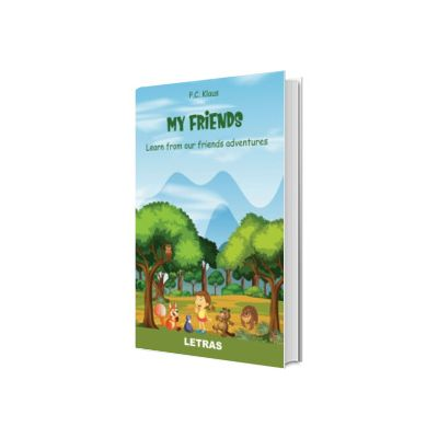 My Friends - Learn from our friends adventures (editie tiparita), P. C Klaus, LETRAS