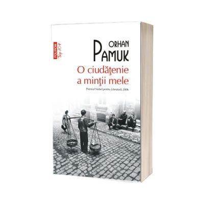 O ciudatenie a mintii mele (editie de buzunar) - Traducere din limba turca si note de Luminita Munteanu