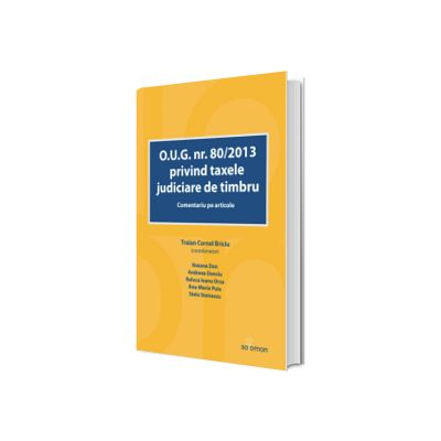 O. U. G. nr. 80/2013 privind taxele judiciare de timbru. Comentariu pe articole, Dan Roxana, SOLOMON