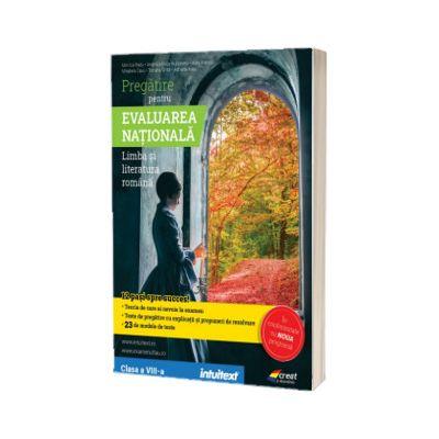 Pregatire pentru Evaluarea Nationala. Limba si literatura romana. Clasa a VIII-a, Monica Radu, INTUITEXT