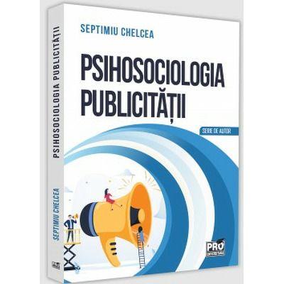 Psihosociologia publicitatii. Despre reclamele vizuale, Septimiu Chelcea, Pro Universitaria