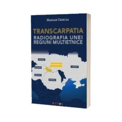 Transcarpatia. Radiografia unei regiuni multietnice, Marian Oancea, EIKON