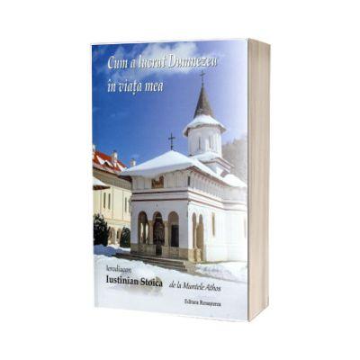 Cum a lucrat Dumnezeu in viata mea, Iustinian Stoica, RENASTEREA